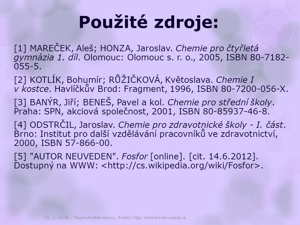 Použité zdroje: [1] MAREČEK, Aleš; HONZA, Jaroslav. Chemie pro čtyřletá gymnázia 1. díl. Olomouc: Olomouc s. r. o., 2005, ISBN 80-7182- 055-5.